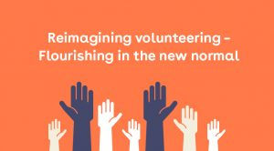 Reimagining volunteering – Flourishing in the new normal